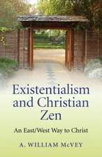 Existentialism and Christian Zen:  An East/West Way to Christ