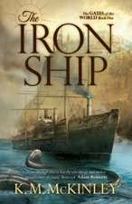 The Iron Ship: The Gates of the World Book One