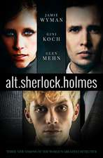 alt.sherlock.holmes: Three New Visions of the World's Greatest Detective