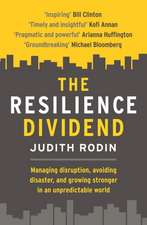 The Resilience Dividend: Managing disruption, avoiding disaster, and growing stronger in an unpredictable world