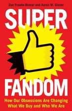 Superfandom: How Our Obsessions Are Changing What We Buy and Who We Are