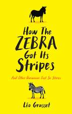 How the Zebra Got its Stripes: Tales from the Weird and Wonderful World of Evolution