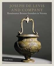 Joseph de Levis and Company: Renaissance Bronze-Founders in Verona