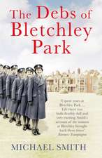 The Debs of Bletchley Park:  The Men, Locomotives and Tracks That Took the Armies to War 1914-18