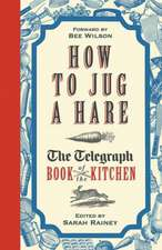 How to Jug a Hare - The Telegraph Book of the Kitchen:  The Women Who Really Ran the English Country House