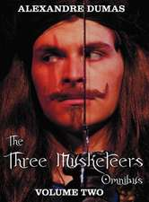 The Three Musketeers Omnibus, Volume Two (Six Complete and Unabridged Books in Two Volumes)
