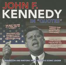 """John F. Kennedy in """"Quotes"""":  Inspiration and Rhetoric from the USA's Iconic Leader"""