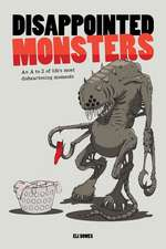 Disappointed Monsters: An A to Z of Life's Most Disheartening Moments