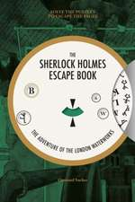 Sherlock Holmes Escape Book, The: The Adventure of the London Waterworks