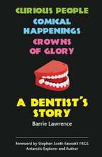 A Dentist's Story - Curious People, Comical Happenings, Crowns of Glory:  On Earth ... Mostly