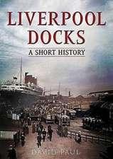 Liverpool Docks:  A Short History