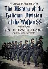 The History of the Galician Division of the Waffen SS:  April 1943 to July 1944