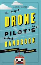 The Drone Pilot's Handbook:  The Knowledge, the Skills, the Rules