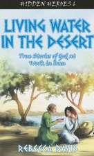 Living Water in the Desert:  True Stories of God at Work in Iran