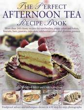 The Perfect Afternoon Tea Recipe Book: More Than 160 Classic Recipes for Sandwiches, Pretty Cakes and Bakes, Biscuits, Bars, Pastries, Cupcakes, Celeb