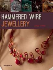 Hammered Wire Jewellery:  3 Colours, 3 Brushes and 9 Easy Projects to Get You Painting