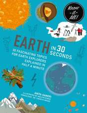 Earth in 30 Seconds: 30 Fascinating Topics for Earth Explorers Explained in Half a Minute
