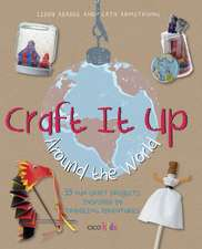 Craft It Up Around the World: 35 fun craft projects inspired by traveling adventures