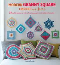 Modern Granny Square Crochet and More: 35 stylish patterns with a fresh approach to traditional stitches