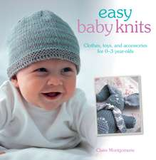 Easy Baby Knits: Clothes, toys, and accessories for 0-3 year olds