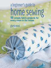 A Beginner's Guide to Home Sewing: 50 simple fabric projects for every room in the house