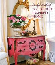 Carolyn Westbrook The French-Inspired Home