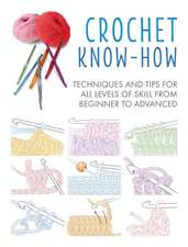 Crochet Know-How: Techniques and tips for all levels of skill from beginner to advanced