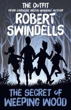 "Robert Swindells' the Secret of Weeping Wood:  The Outfit's"" # 1 Story from the Carnegie Medal-Winning Author"
