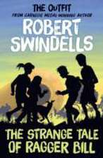 Robert Swindells' the Strange Tale of Ragger Bill:  The Outfit's' # 6 Story from the Carnegie Medal- Winning Author
