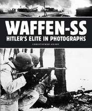 Waffen-SS: Hitler's Elite in Photographs