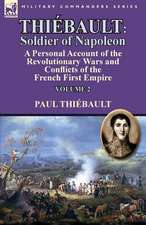 Thiebault:  Volume 2-A Personal Account of the Revolutionary Wars and Conflicts of the French First Empire