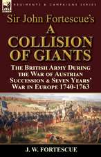 Sir John Fortescue's 'a Collision of Giants':  The British Army During the War of Austrian Succession & Seven Years' War in Europe 1740-1763