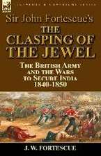 Sir John Fortescue's the Clasping of the Jewel:  The British Army and the Wars to Secure India 1840-1850
