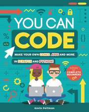 You Can Code: Make Your Own Games, Apps and More in Scratch and Python!