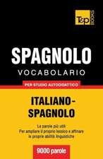 Vocabolario Italiano-Spagnolo Per Studio Autodidattico - 9000 Parole:  The Definitive Sourcebook