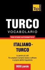 Vocabolario Italiano-Turco Per Studio Autodidattico - 9000 Parole:  The Definitive Sourcebook