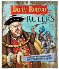 Dirty Rotten Rulers: History's Villains & Their Dastardly Deeds