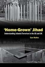 'Home-Grown' Jihad:  Understanding Islamist Terrorism in the Us and UK