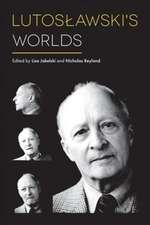 Lutoslawski`s Worlds