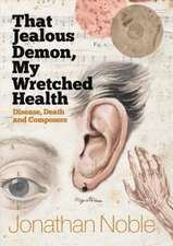 That Jealous Demon, My Wretched Health – Disease, Death and Composers