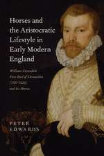 Horses and the Aristocratic Lifestyle in Early M – William Cavendish, First Earl of Devonshire (1551–1626) and his Horses