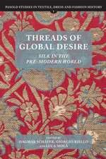 Threads of Global Desire – Silk in the Pre–Modern World