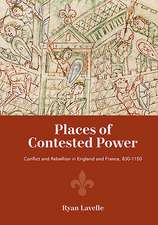 Places of Contested Power – Conflict and Rebellion in England and France, 830–1150