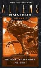 Complete Aliens Omnibus: Volume Seven (Criminal Enterprise, No Exit)