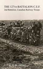 The 127th Battalion, C.E.F.:  2nd Battalion, Canadian Railway Troops