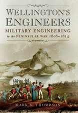Wellington's Engineers: Military Engineering in the Peninsular War 1808-1814