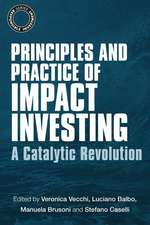 Principles and Practice of Impact Investing:  A Catalytic Revolution