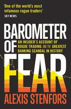 Barometer of Fear: An Insider's Account of Rogue Trading and the Greatest Banking Scandal in History