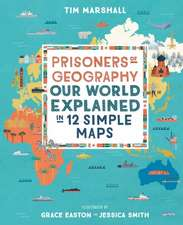 Prisoners of Geography  for Kids Our World Explained in 12 Simple Maps