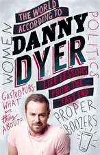 The World According to Danny Dyer:  Life Lessons from the East End